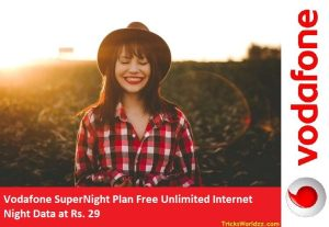 Vodafone SuperNight Plan Free Unlimited Internet Night Data at Rs. 29