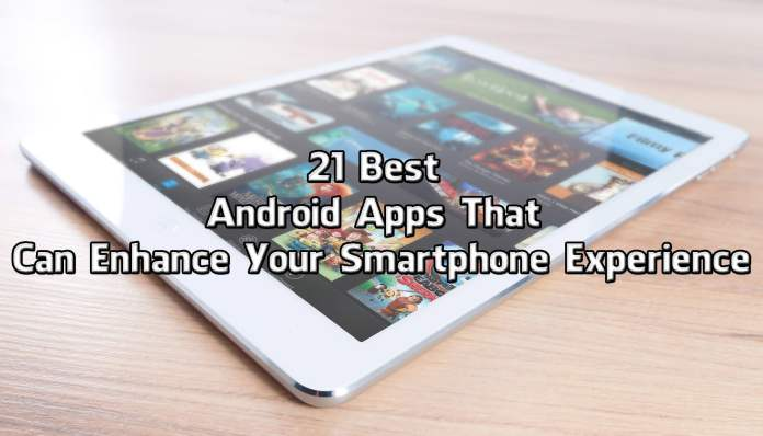 Android apps that can enhance your smartphone experience