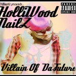 Holliwood Nailz - Villain Of Da Future