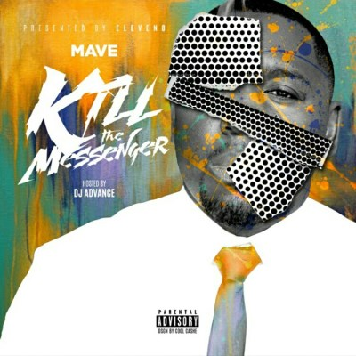 Mave x DJ Advance - Kill The Messenger (Mixtape)