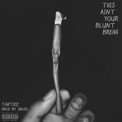 Takticz - This Ain't Your Blunt Brehh (Audio)