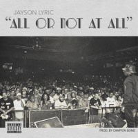 Jayson Lyric – All Or Not At All (Audio)