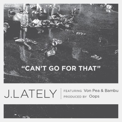 J. Lately ft. Von Pea & Bambu - Can't Go For That (Audio)