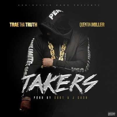 Trae Tha Truth ft. Quentin Miller - Takers (Audio)