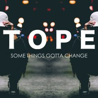 Stream TOPE's new EP 'Some Things Gotta Change'