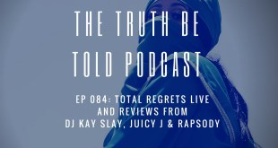 EP 084: Total Regrets Live + Album Reviews of DJ Kay Slay, Juicy J & Rapsody (Podcast)