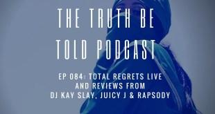 EP 084: Total Regrets Live + Album Reviews of DJ Kay Slay, Juicy J & Rapsody (Podcast)