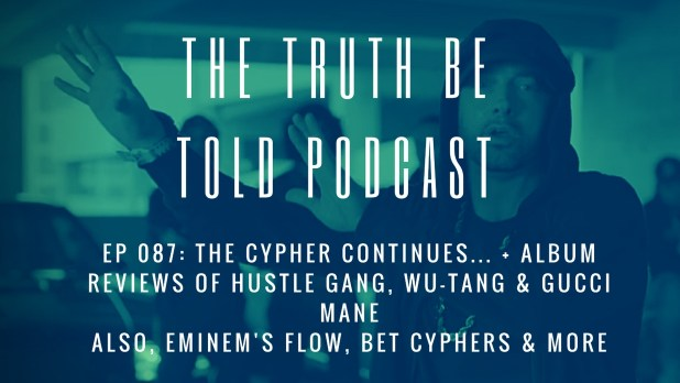 EP 087: The Cypher Continues... + album reviews for Hustle Gang, Wu-Tang & Gucci Mane