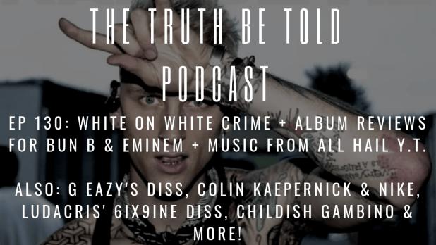 EP 130: White On White Crime + Album Reviews for Bun B & Eminem + Music from All Hail Y.T. (Podcast)