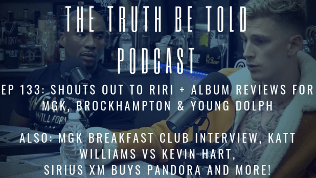 EP 133: Shouts Out to RiRi + album reviews for Machine Gun Kelly, BROCKHAMPTON & Young Dolph (Podcast)