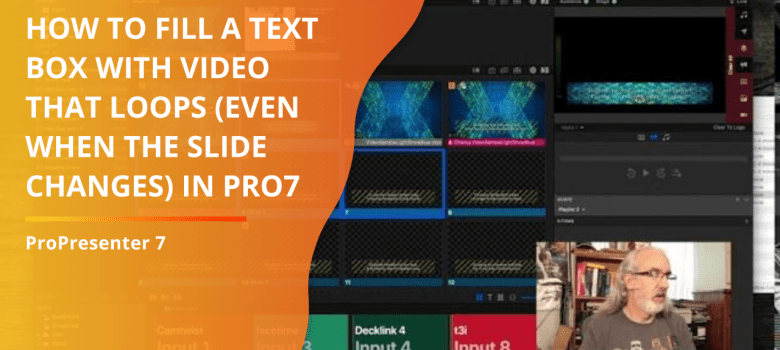 ProPresenter 7 Hack: How to fill a textbox with video that loops
