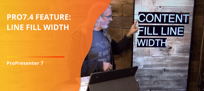 ProPresenter 7.4 Feature: Content Fill Line width