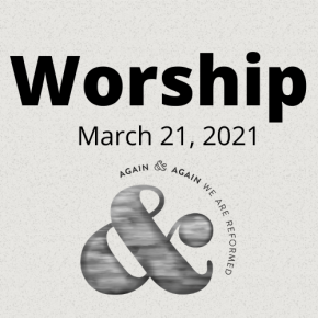 Worship: March 21, 2021