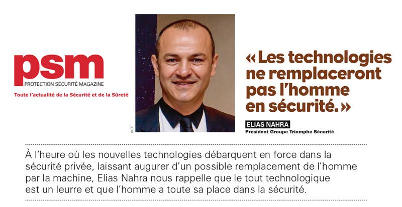 «Les technologies ne remplaceront pas l'homme en sécurité» Elias Nahra, dans PSM de janvier/février 2019