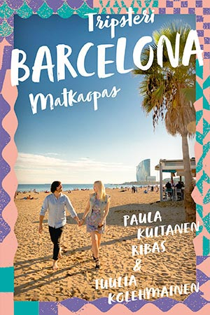 Tripsteri matkaopas Barcelona, Paula Kultanen Ribas ja Tuulia Kolehmainen