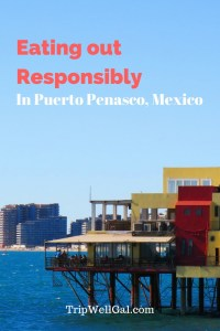 Eating out responsibly in Puerto Penasco Mexico
