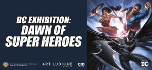 Previewing DC: Dawn Of Superheroes Coming To London