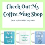 Check Out My Coffee Mug Shop!