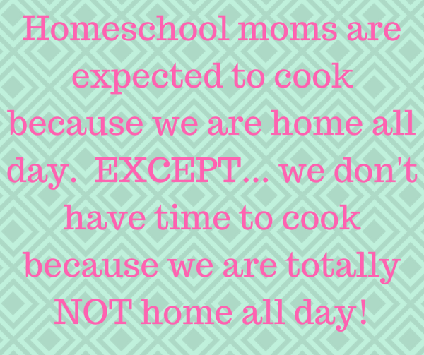 Homeschool moms are expected to cook because we are home all day.