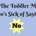 To The Toddler Mom Who's Sick of Saying No