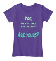 """Yes, My Kids Are Socialized! Are yours?"" T-shirt"