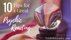 10 Tips for a Great Psychic Reading | Trish Mckinnley