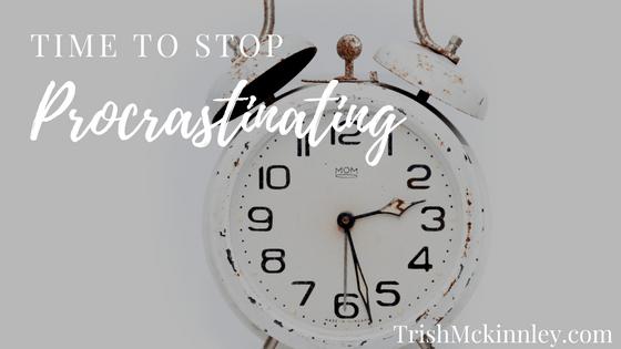 Stop Procrastinating | Trish Mckinnley