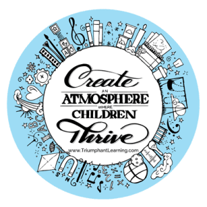 Create an atmosphere where children thrive! Encouragement and practical advice from Crystal Wagner at Triumphant Learning.