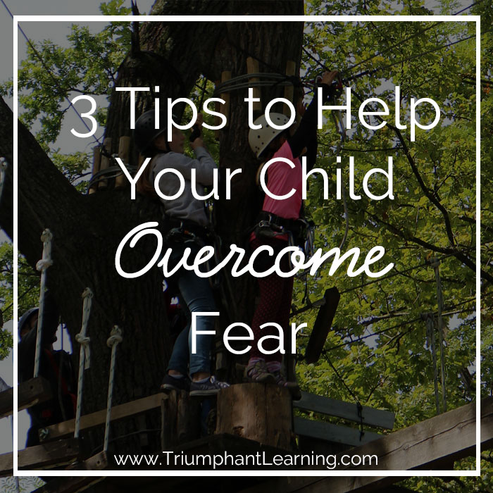 3 Tips to Help Your Child Overcome Fear