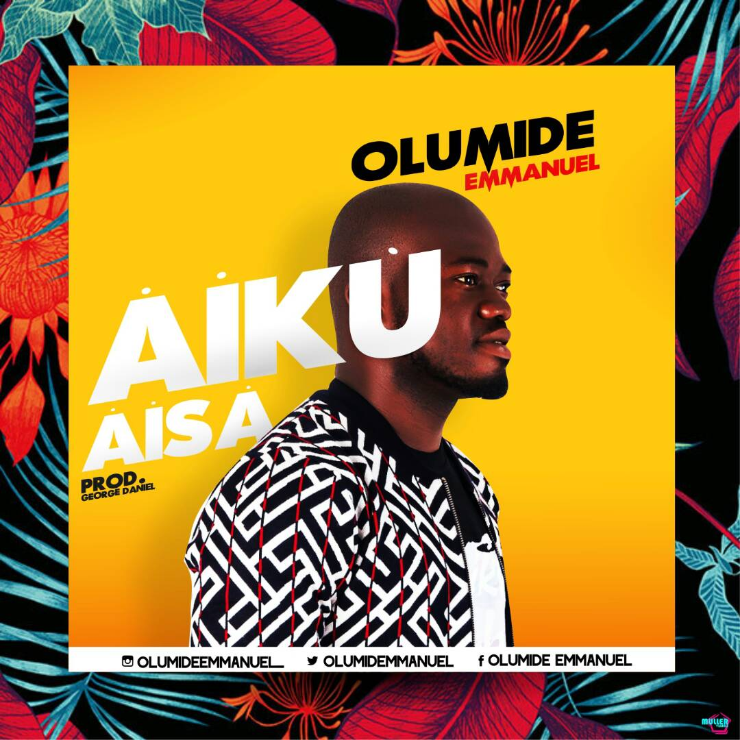 AIKU AISA - OLUMIDE EMMANUEL | @olumidemanuel prod by @Georgedaniel