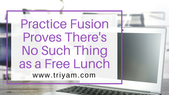 Practice Fusion Proves There's No Such Thing as a Free Lunch