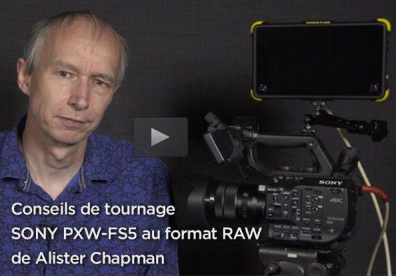 Conseils de tournage SONY PXW-FS5 au format RAW
