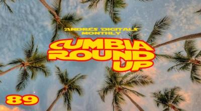 Andrés Digital Monthly Cumbia Round Up Episode No 89