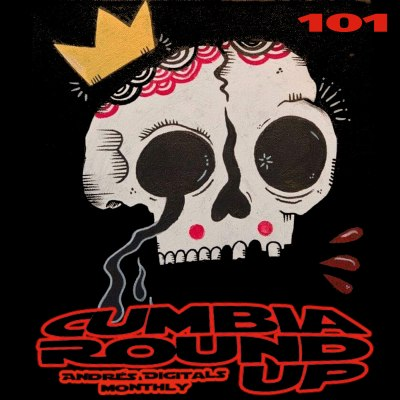 Andrés Digital Monthly Cumbia Round Up Episode No 101