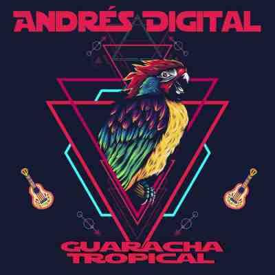 Andrés Digital – Guaracha Tropical (Album Release)