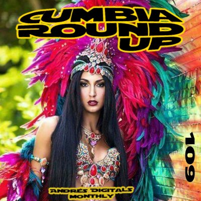 Andrés Digital Monthly Cumbia Round Up Episode No 109