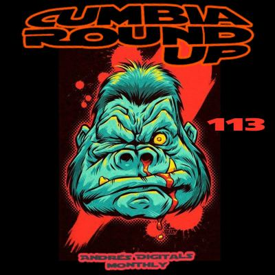 Andrés Digital Monthly Cumbia Round Up Episode No 113