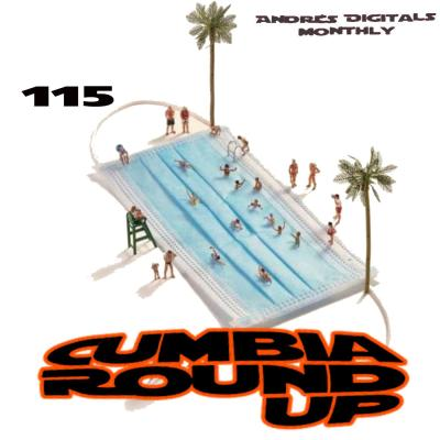 Andrés Digital Monthly Cumbia Round Up Episode No 115
