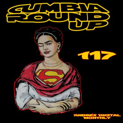 Andrés Digital Monthly Cumbia Round Up Episode No 117