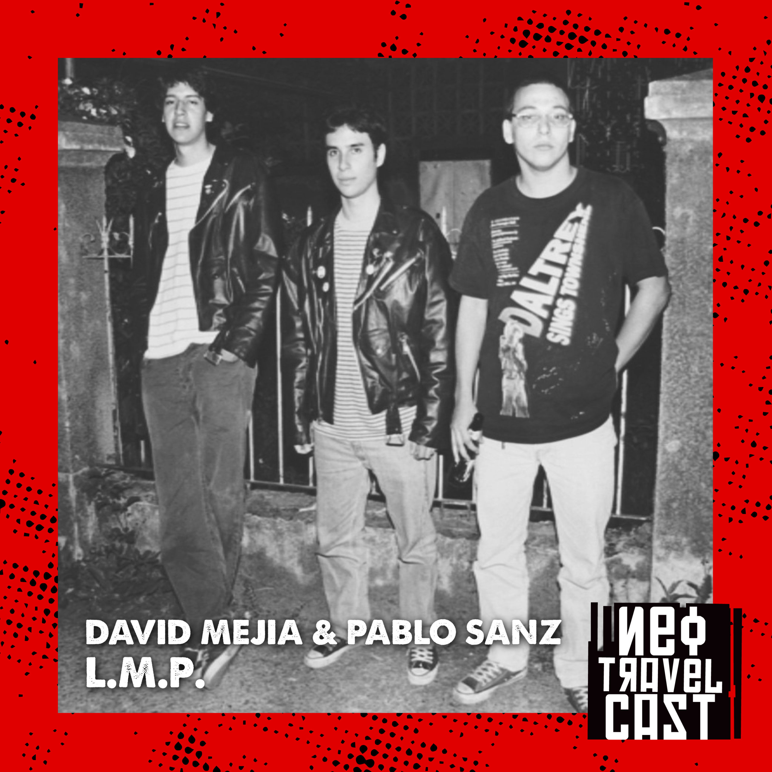 Tropical Punk Records presenta el Neo Travel Cast: La historia de LMP con David Mejía y Pablo Sanz