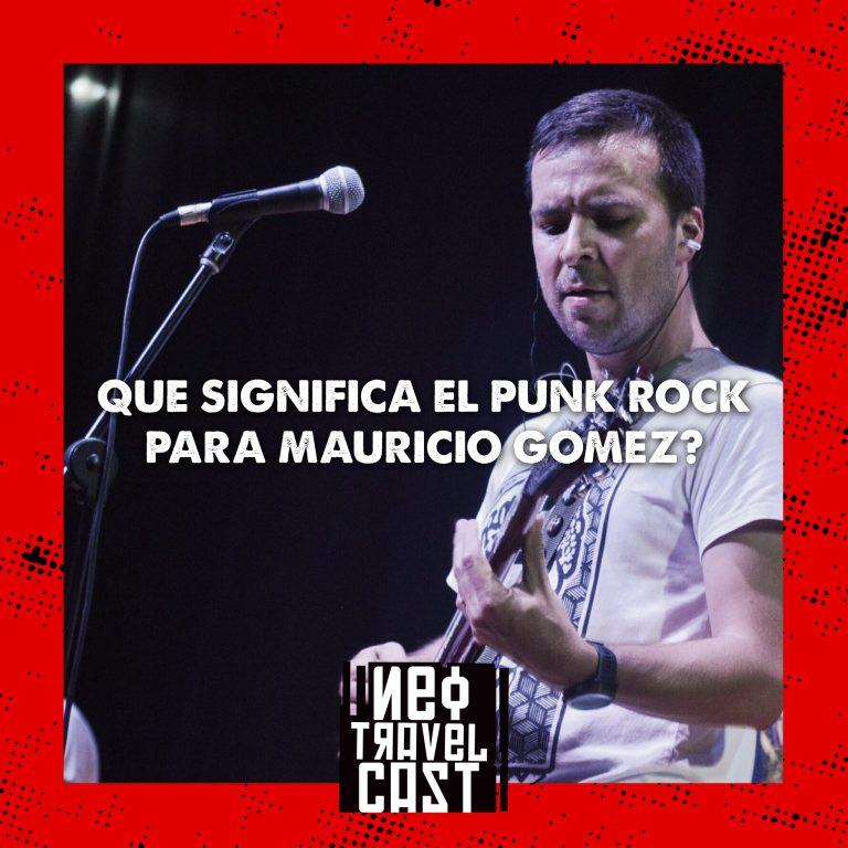 Que significa el punk rock para Mauricio Gomez?