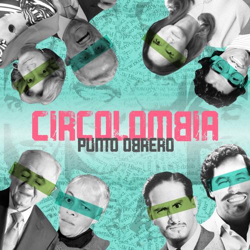 Punto Obrero sacó su primer sencillo 'Circolombia'