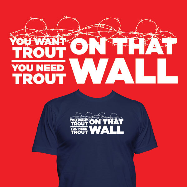 You want Trout on that Wall You need Trout on that wall Shirt