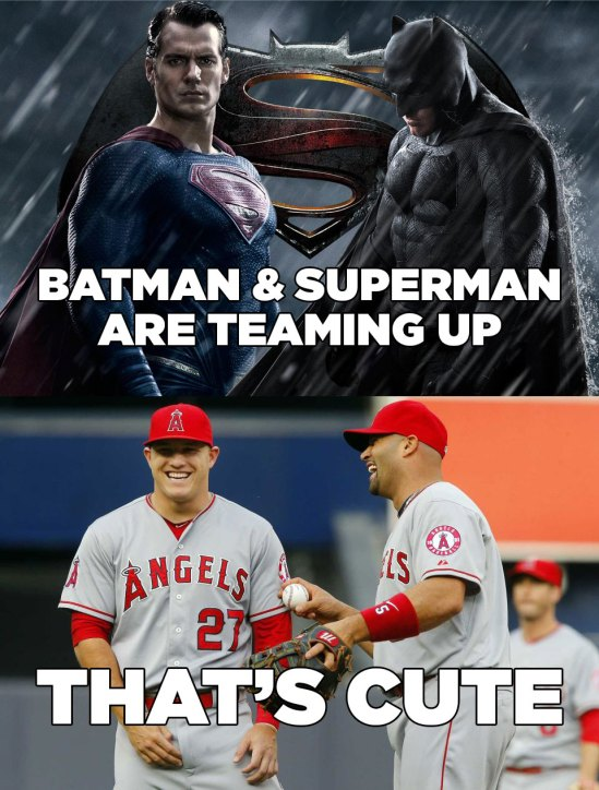 Super man and Batman or Mike Trout and Albet Pujols