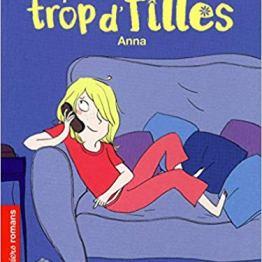 LA FAMILLE TROP D'FILLES, ANNA – ROMAN VIE QUOTIDIENNE DE SUSIE MORGENSTERN – DE 7 A 11 ANS