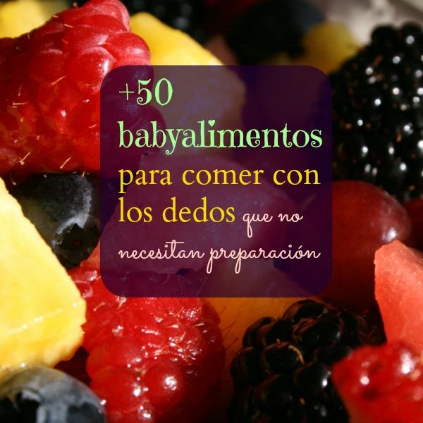 50 babyalimentos para comer con los dedos sin preparación