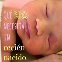 Qué cosas NO necesita un recién nacido