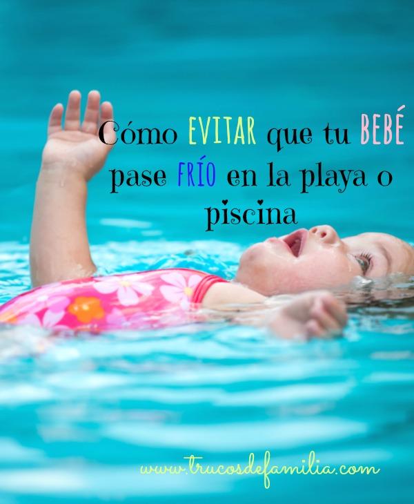 Como evitar que tu bebé pase frio en la playa o piscina