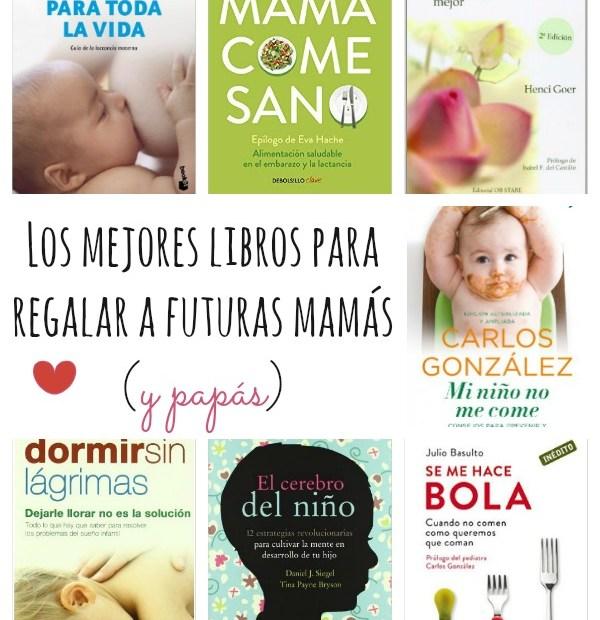 Los mejores libros para regalar a futuras mamás (y papás)