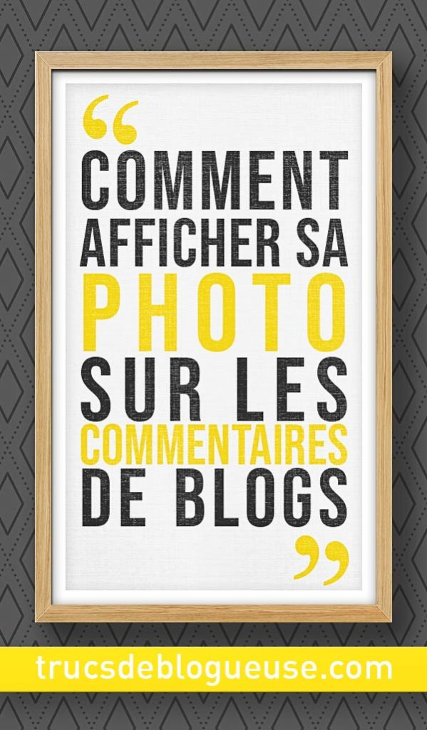Comment afficher sa photo sur les commentaires de blogs